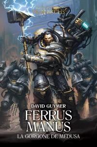 The Horus Heresy Primarchs : Ferrus Manus : La Gorgone de Medusa
