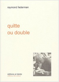 Quitte or double