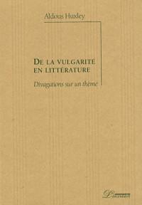 De la vulgarité en littérature : Divagations sur un thème
