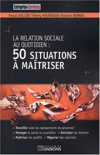 La relation sociale au quotidien : 50 situations à maîtriser