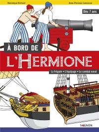 À bord de l'Hermione - Le bateau, l'équipage, le combat naval