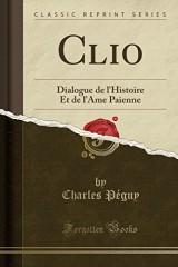 Clio: Dialogue de L'Histoire Et de L'Ame Paienne (Classic Reprint)