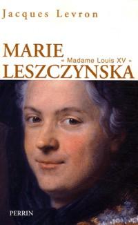 Marie Leszczynska : Madame Louis XV