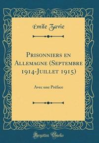 Prisonniers En Allemagne (Septembre 1914-Juillet 1915): Avec Une PRéFace (Classic Reprint)