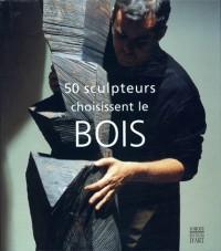 50 sculpteurs choisissent le bois