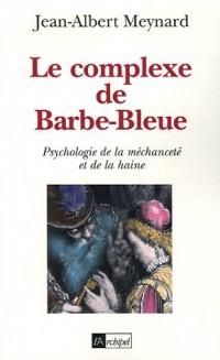 Le complexe de Barbe-Bleue : Psychologie de la méchanceté et de la haine
