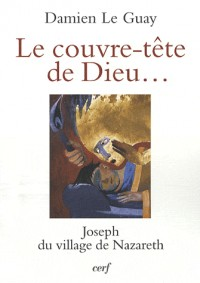 Le couvre-tête de Dieu... : Joseph du village de Nazareth