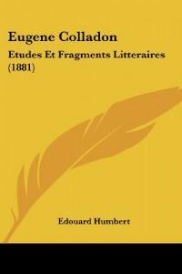 Eugene Colladon: Etudes Et Fragments Litteraires (1881)