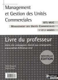 Management et gestion de l'unité commerciale BTS MUC 1e et 2e années : Livre du professeur