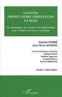 Lycéens, prenez votre orientation en main : Des témoignages, des conseils et un guide pratique pour s'orienter en France et en Europe