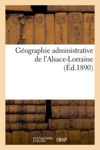 Géo Adm de l Alsace Lorraine  ed 1890
