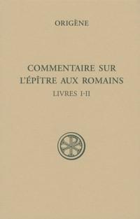 Commentaire sur l'épître aux Romains : Tome 1 (Livres I-II)
