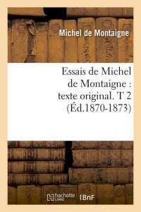 Essais de M  de Montaigne  T 2  ed 1870 1873