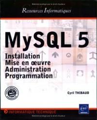 MySQL 5 : Installation, mise en oeuvre, administration et programmation
