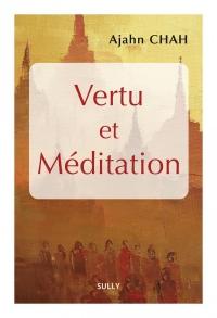 Vertu et méditation : Les enseignements d'un maître bouddhiste de la Tradition des moines de la Forêt