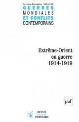 Guerres mondiales et conflits contemporains, N° 256, Octobre-décembre 2014 : Extrême-Orient en guerre, 1914-1919
