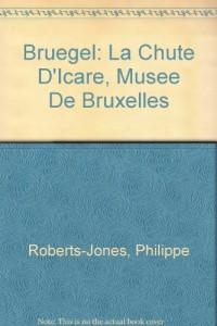 Bruegel, la Chute d'Icare : Musée de Bruxelles (Les Chefs-d' ouvre absolus de la peinture)