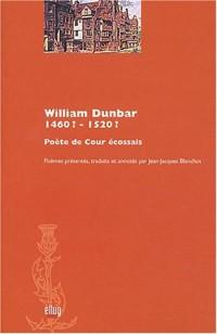William Dunbar, 1460 ?-1520 ? : Poète de Cour écossais