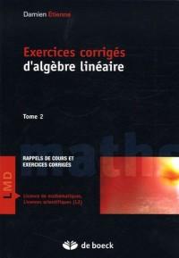 Exercices corrigés d'algèbre linéaire : Tome 2, résumé de cours et exercices corrigés