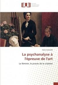 La psychanalyse à l'épreuve de l'art: Le féminin, le procès de la création