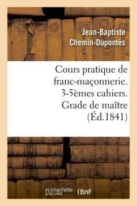 Cours Franc Maçonnerie  3 5 Cahiers  ed 1841