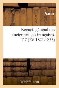 Recueil Lois Françaises  T 7  ed 1821 1833