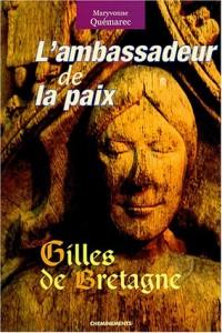 L'ambassadeur de la paix : Gilles de Bretagne