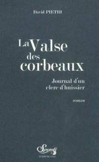 La Valse des Corbeaux : Journal d'un clerc d'huissier