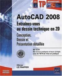 Autocad 2008 - Entrainez-vous au dessin technique en 2D (conception, dessin et présentation détaillée)