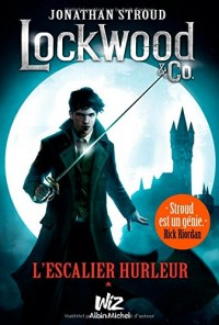 Lockwood & Co - tome 1: L'escalier hurleur