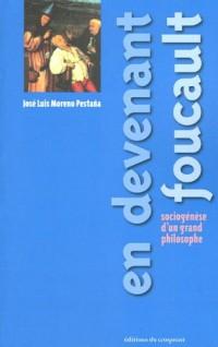 En devenant Foucault : Sociogenèse d'un grand philosophe