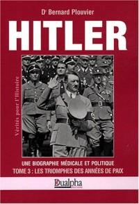 Hitler, une Biographie Médicale et Politique : Tome 3 - Les Triomphes des années de paix
