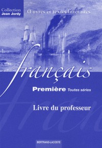 Français 1ère toutes séries : Oeuvres et textes littéraires, livre du professeur