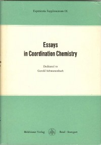 Essays in Co-Ordination Chemistry. Dedicated to Gerold Schwarzenbach on his 60th Birthday, 15 March 1964. (= Experientia Supplementum IX).