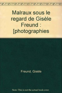 Malraux sous le regard de Gisèle Freund : [photographies