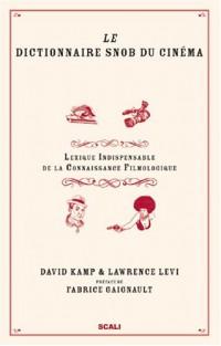 Le dictionnaire snob du cinéma : Lexique indispensable de la connaissance filmologique