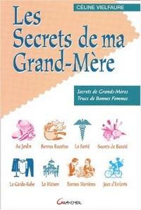Les secrets de ma grand-mère : petits secrets, trucs de bonne femme et drôles d'astuces