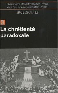 Christianisme et totalitarismes en France dans l'Entre-deux-guerres (1930-1940) : Tome 3, La chrétienté paradoxale