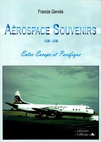 Aérospace Souvenirs 1939-2005 : Entre Europe et Pacifique