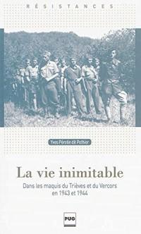 La vie inimitable : Dans les maquis du Trièves et du Vercors en 1943 et 1944