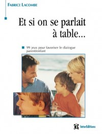 Et si on parlait à table ? 99 jeux pour favoriser le dialogue parent/enfant