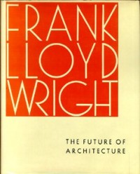The Future of Architecture / Frank Lloyd Wright