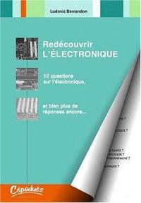 Redécouvrir l'Électronique - 12 questions sur l'électronique, et bien plus de réponses encore...
