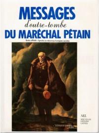 Messages d'outre-tombe du maréchal Pétain: Textes officiels, ignorés ou méconnus, consignes secrètes