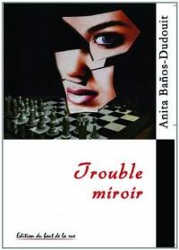 Trouble Miroir