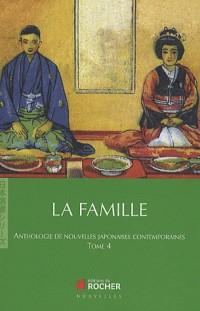 La famille : Tome 4, Anthologie de nouvelles japonaises contemporaines