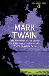 World Classics Library: Mark Twain: The Adventures of Tom Sawyer, The Adventures of Huckleberry Finn, The Prince and the Pauper