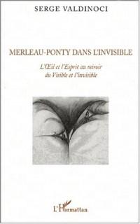 Merleau-Ponty dans l'invisible. : L'OEil et l'Esprit au miroir du Visible et l'invisible