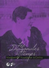 Les Diagonales du Temps, Marguerite Yourcenar à Cérisy