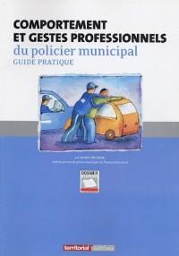 Comportement et gestes professionnels du policier municipal : Guide pratique